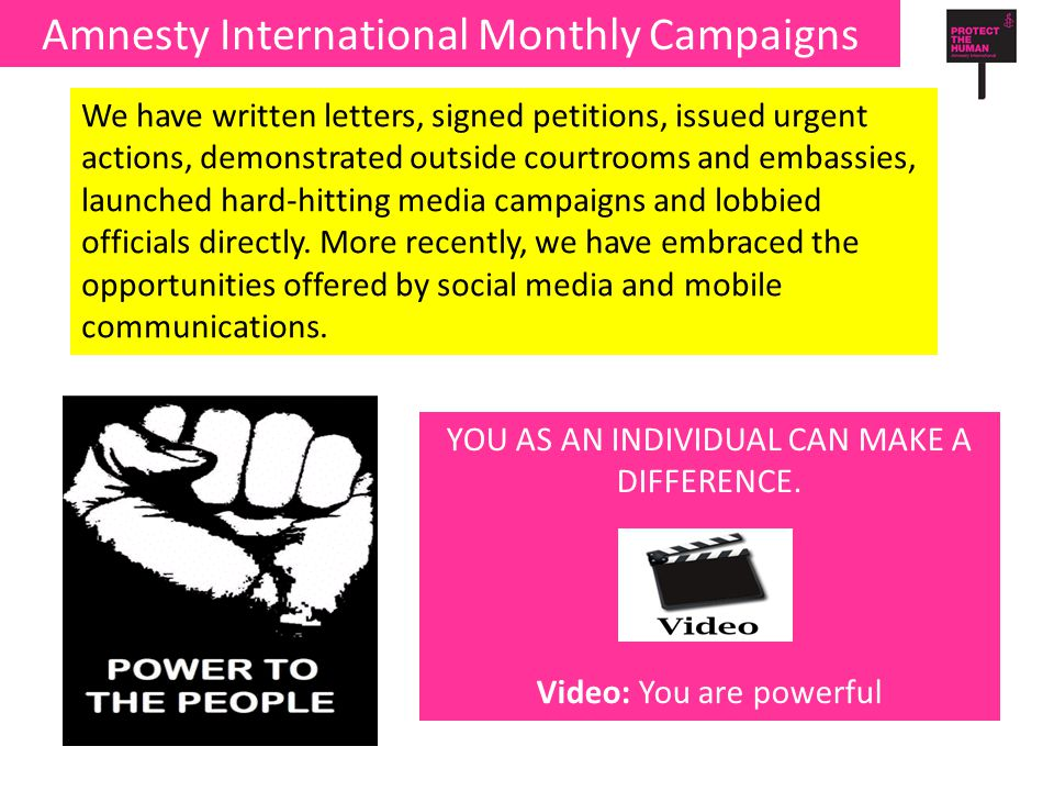 Amnesty International Monthly Campaigns We have written letters, signed petitions, issued urgent actions, demonstrated outside courtrooms and embassies, launched hard-hitting media campaigns and lobbied officials directly.