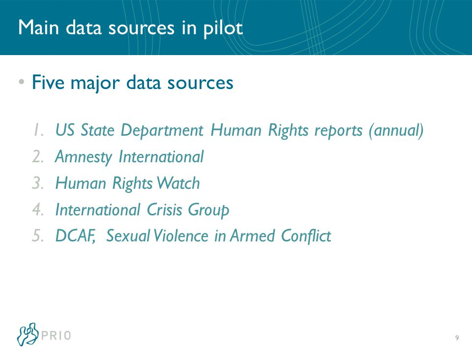 Main data sources in pilot Five major data sources 1.US State Department Human Rights reports (annual) 2.Amnesty International 3.Human Rights Watch 4.International Crisis Group 5.DCAF, Sexual Violence in Armed Conflict 9