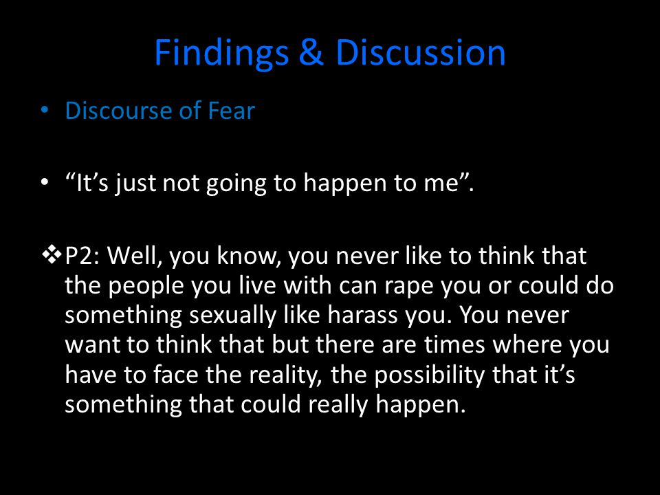 Findings & Discussion Discourse of Fear It's just not going to happen to me .