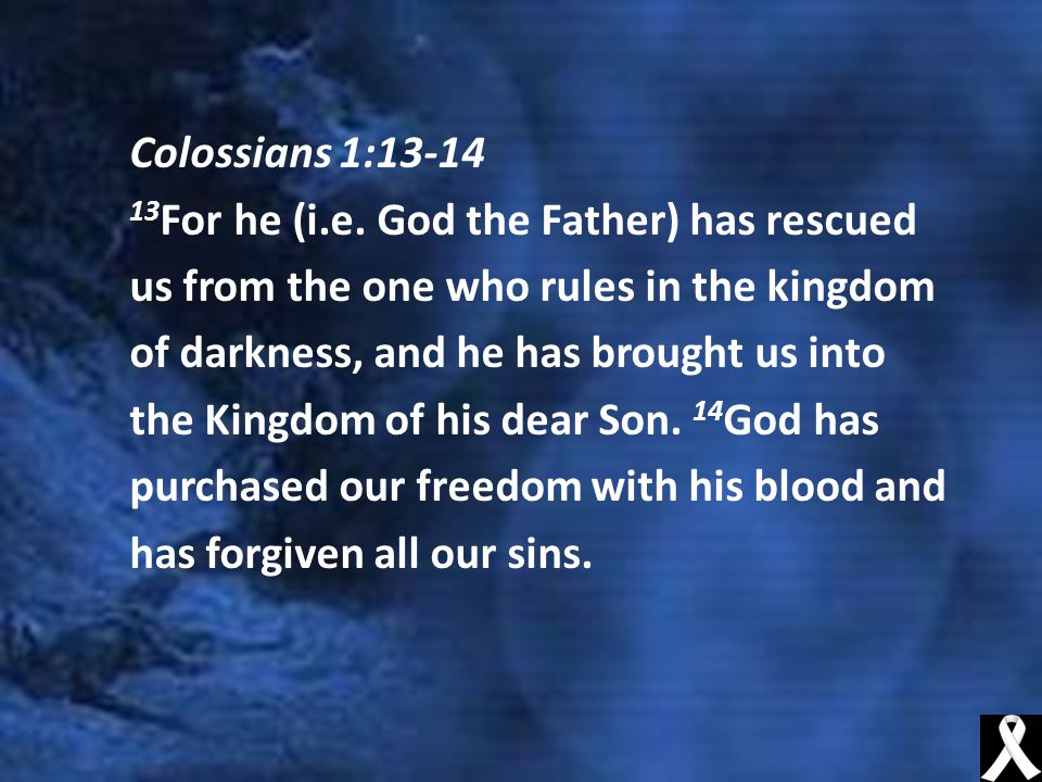 Colossians 1:13-14 13 For he (i.e.