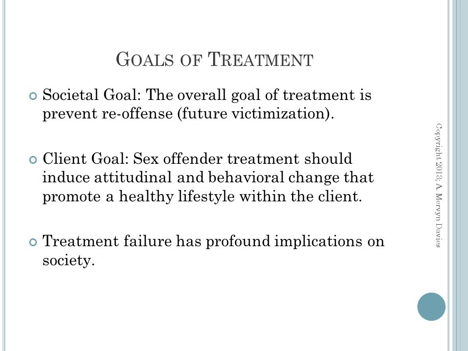 Societal Goal: The overall goal of treatment is prevent re-offense (future victimization).