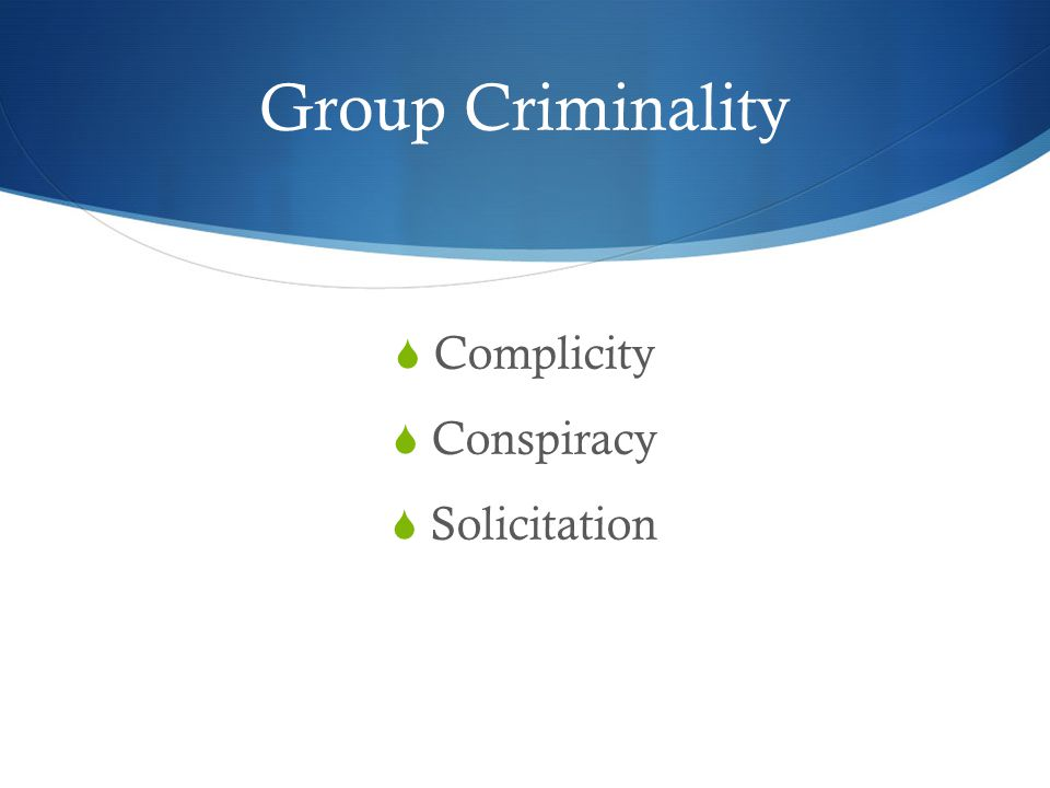 Group Criminality  Complicity  Conspiracy  Solicitation