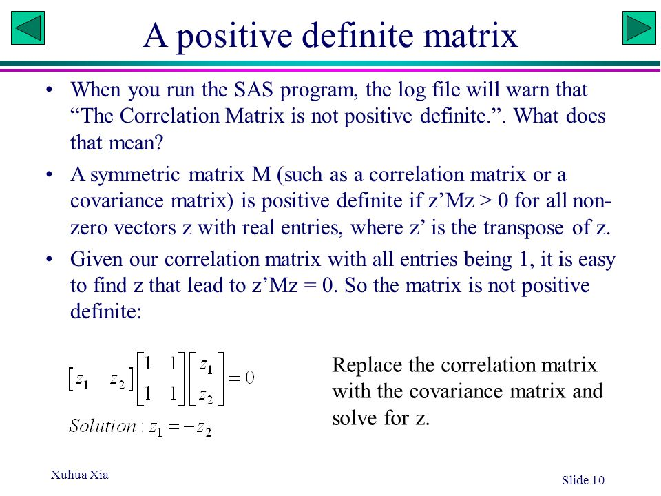 "Xuhua Xia Slide 10 A positive definite matrix When you run the SAS program, the log file will warn that ""The Correlation Matrix is not positive defini"