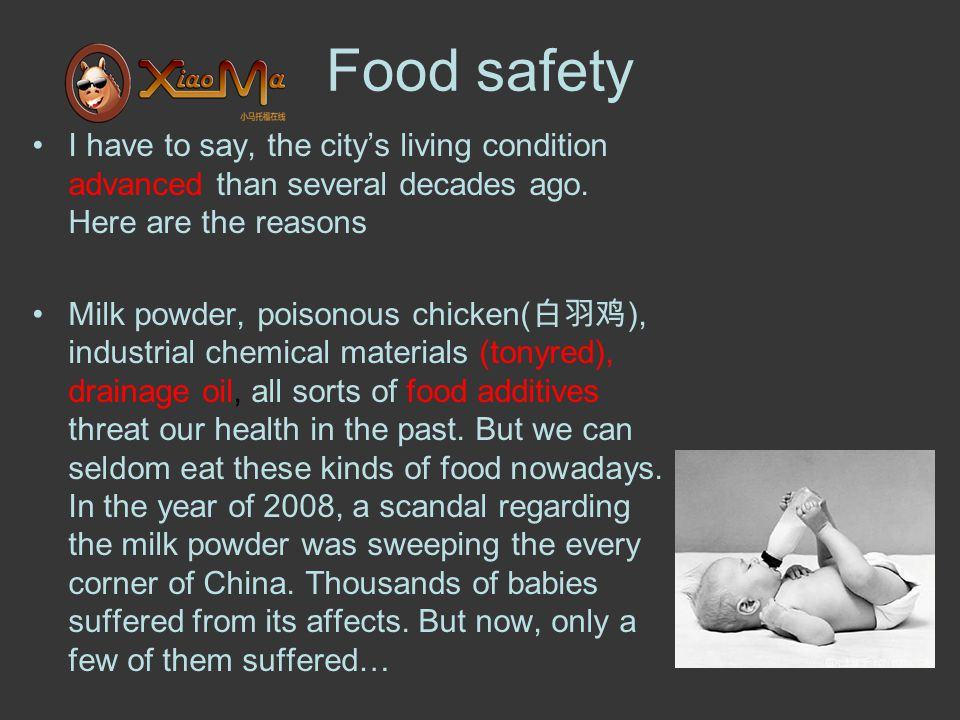 Food safety I have to say, the city's living condition advanced than several decades ago. Here are the reasons Milk powder, poisonous chicken( 白羽鸡 ),