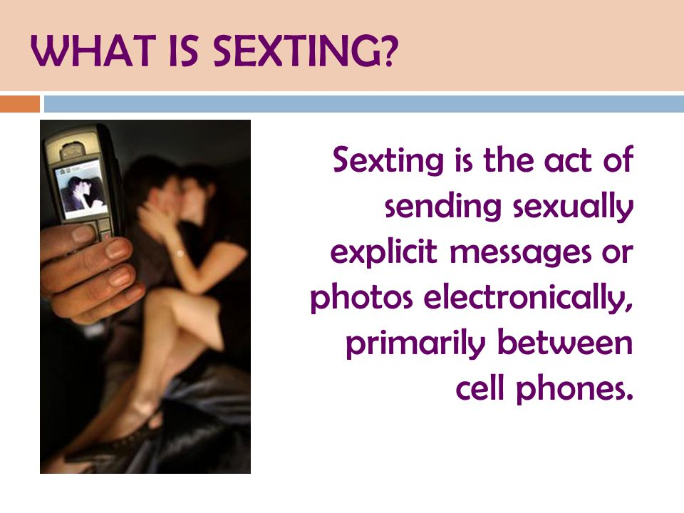 Sexting is the act of sending sexually explicit messages or photos electronically, primarily between cell phones.