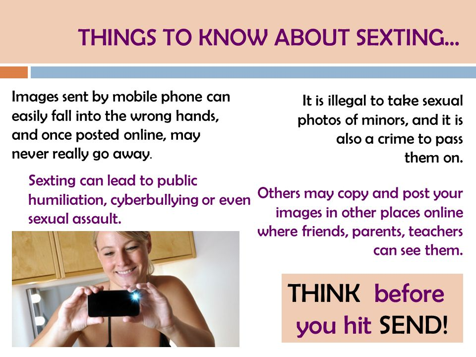 It is illegal to take sexual photos of minors, and it is also a crime to pass them on. Images sent by mobile phone can easily fall into the wrong hand