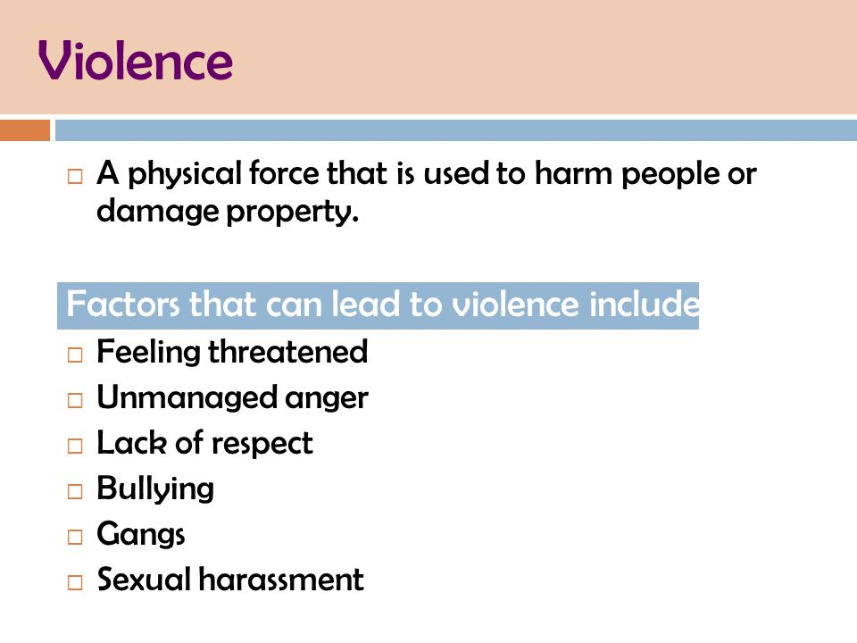 Violence  A physical force that is used to harm people or damage property.
