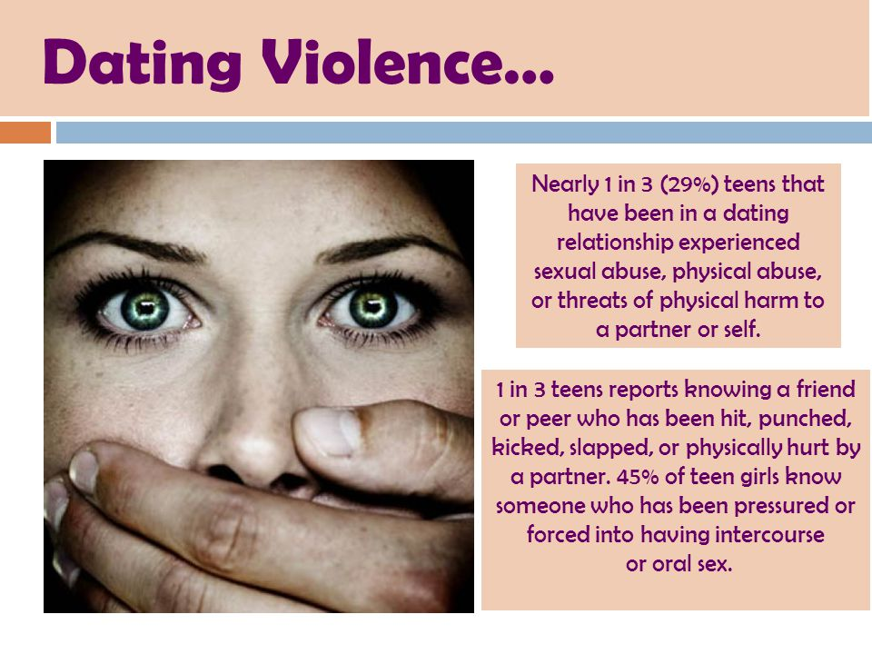 Dating Violence… Nearly 1 in 3 (29%) teens that have been in a dating relationship experienced sexual abuse, physical abuse, or threats of physical harm to a partner or self.