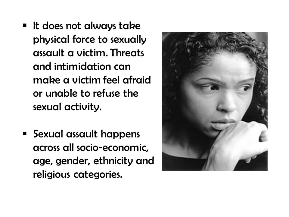  It does not always take physical force to sexually assault a victim.