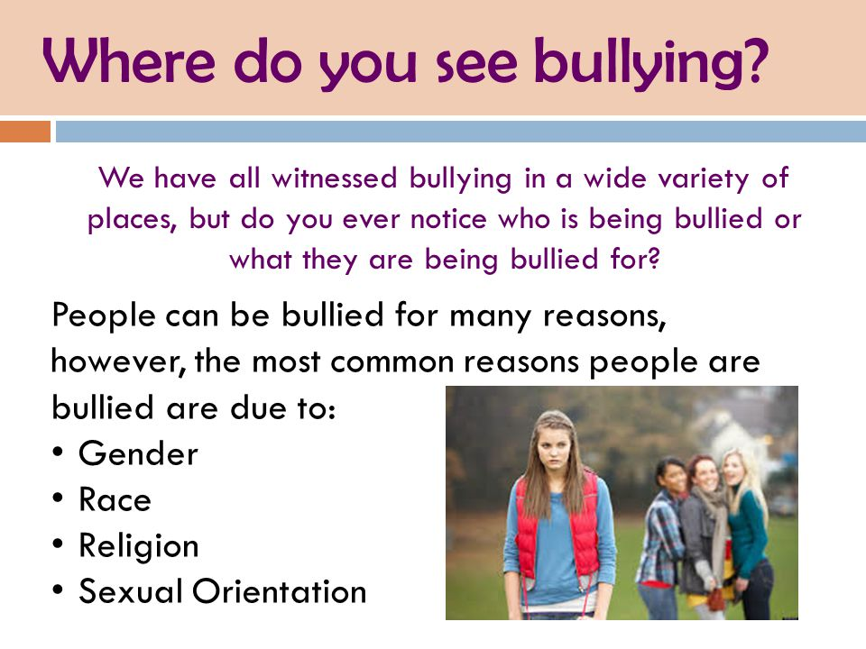 We have all witnessed bullying in a wide variety of places, but do you ever notice who is being bullied or what they are being bullied for? Where do y