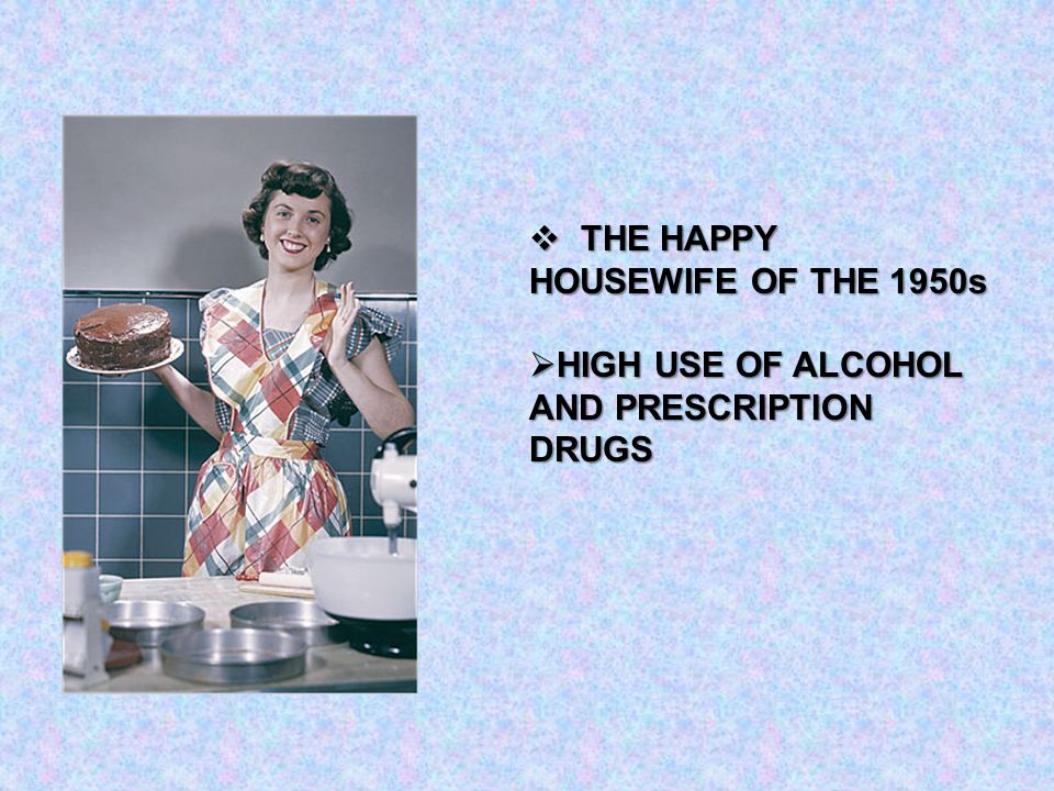  THE HAPPY HOUSEWIFE OF THE 1950s  HIGH USE OF ALCOHOL AND PRESCRIPTION DRUGS