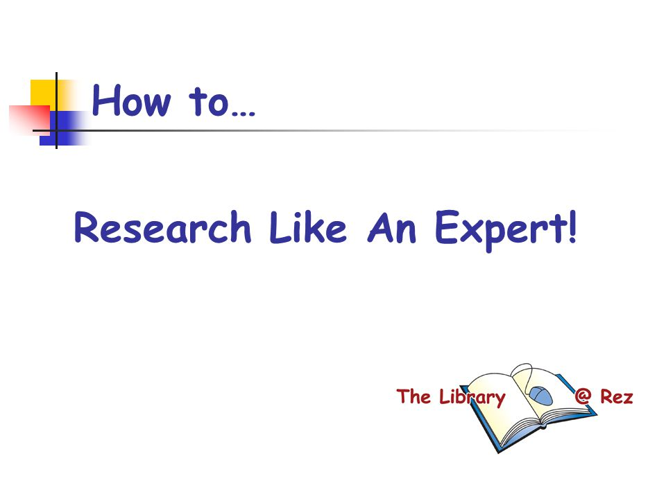 How to… Research Like An Expert!