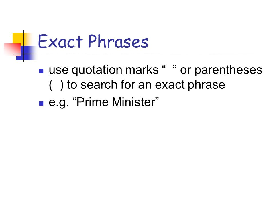 Exact Phrases use quotation marks or parentheses ( ) to search for an exact phrase e.g.