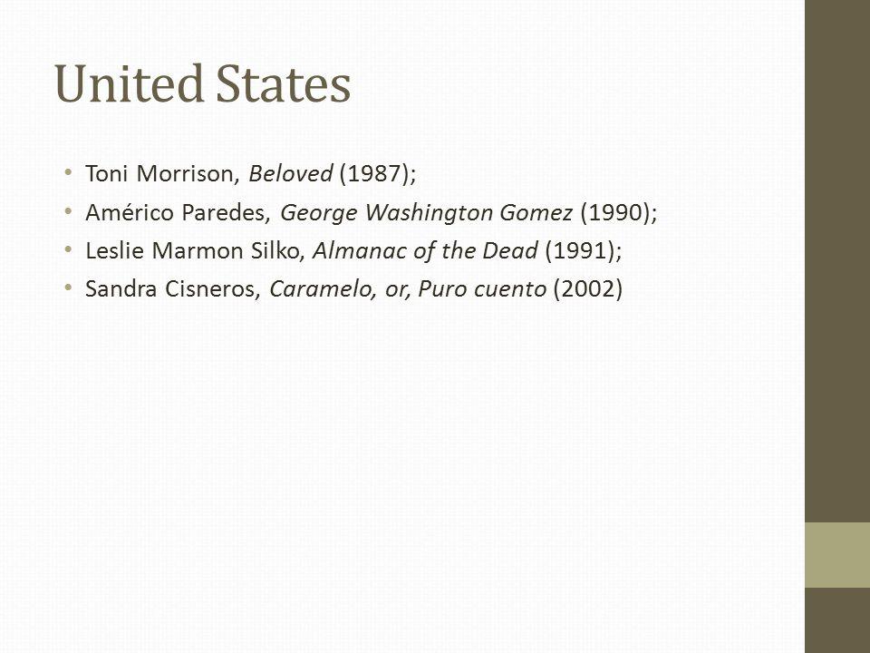 United States Toni Morrison, Beloved (1987); Américo Paredes, George Washington Gomez (1990); Leslie Marmon Silko, Almanac of the Dead (1991); Sandra Cisneros, Caramelo, or, Puro cuento (2002)