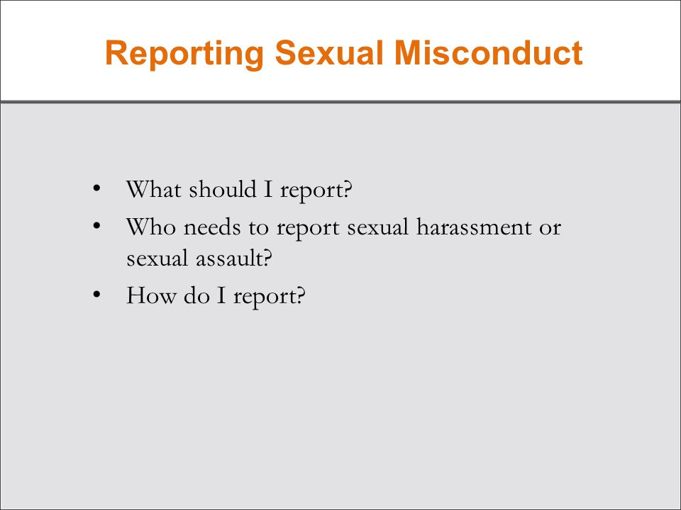 Reporting Sexual Misconduct What should I report.