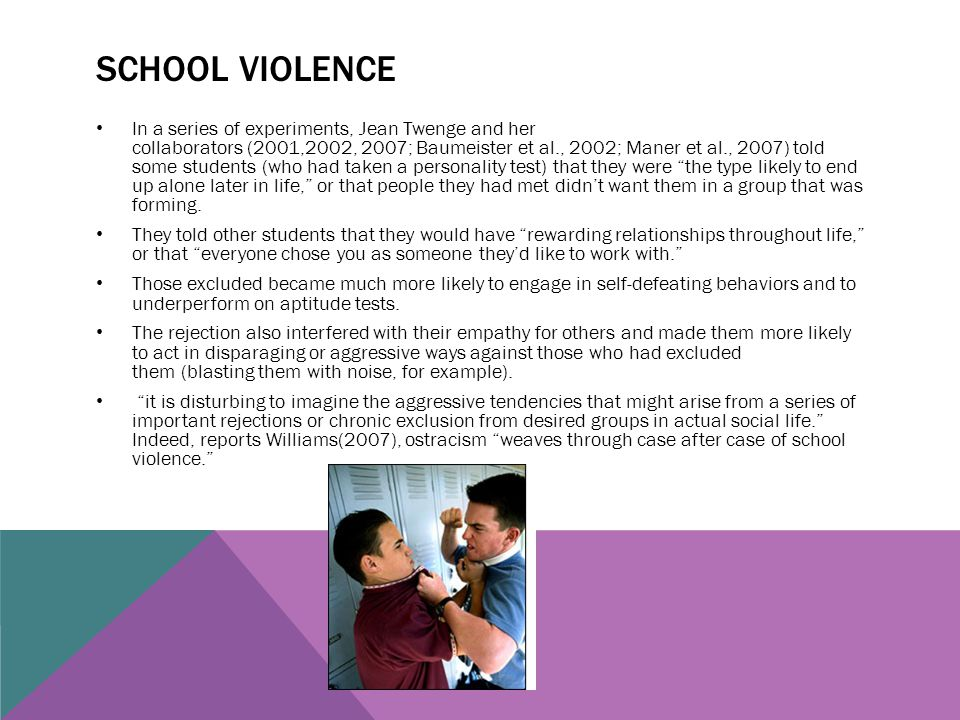 SCHOOL VIOLENCE In a series of experiments, Jean Twenge and her collaborators (2001,2002, 2007; Baumeister et al., 2002; Maner et al., 2007) told some