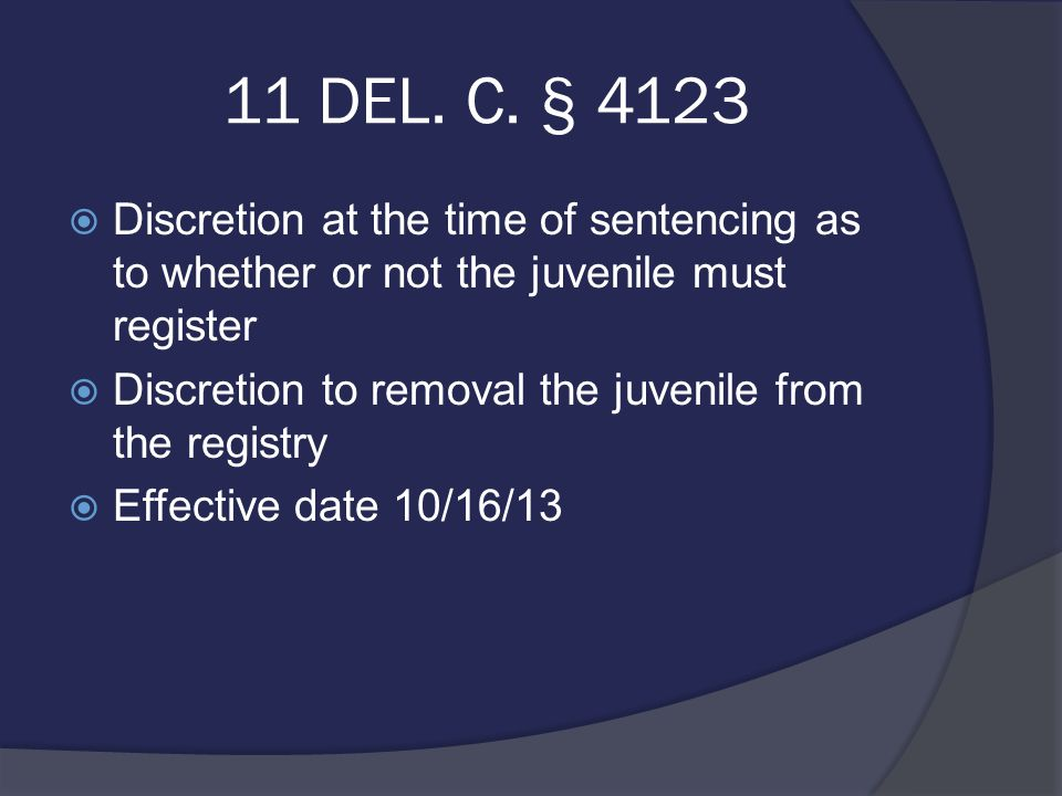 11 DEL. C. § 4123  Discretion at the time of sentencing as to whether or not the juvenile must register  Discretion to removal the juvenile from the