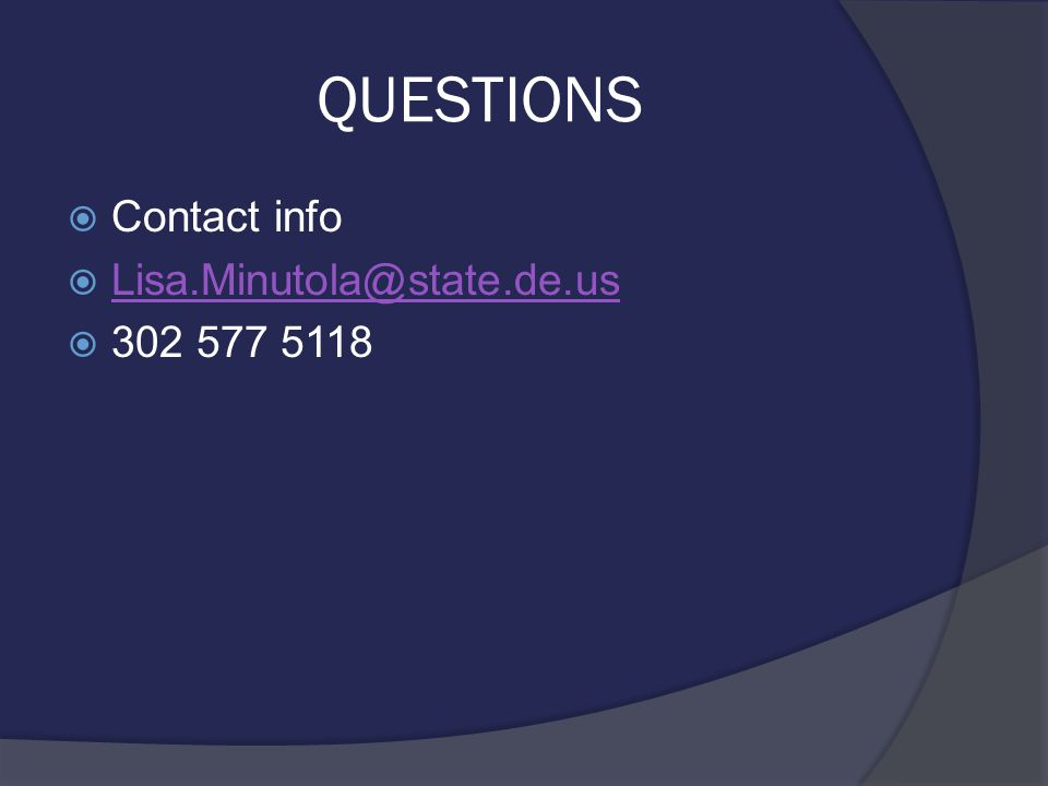 QUESTIONS  Contact info  Lisa.Minutola@state.de.us Lisa.Minutola@state.de.us  302 577 5118