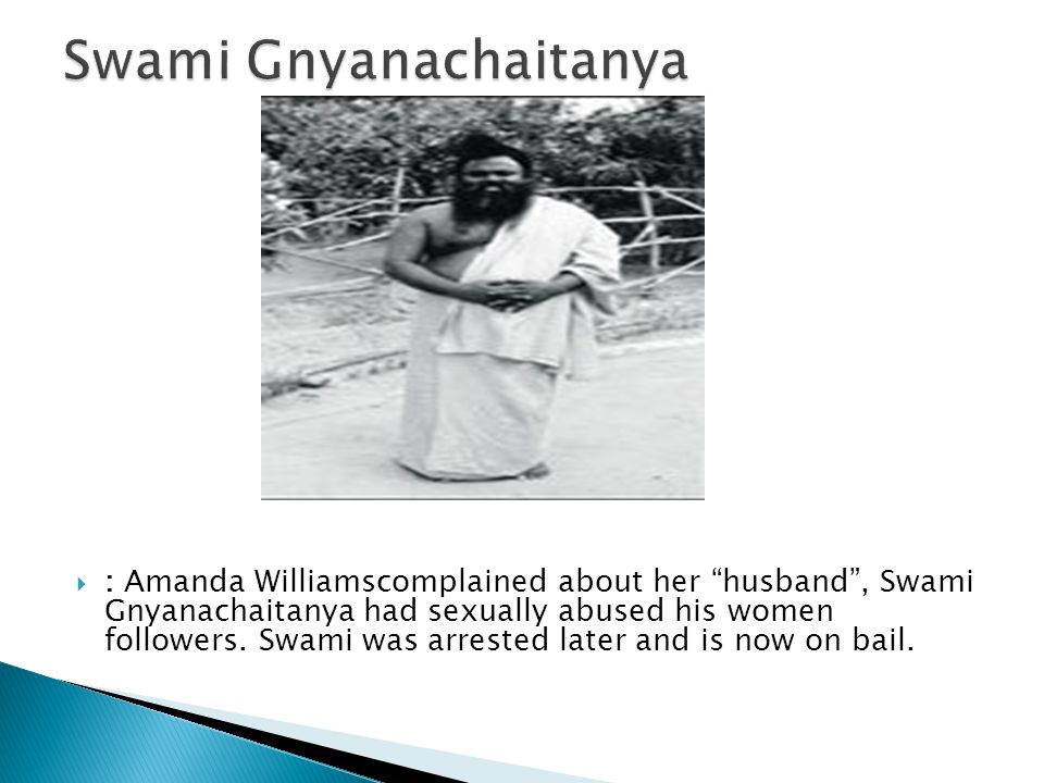  : Amanda Williamscomplained about her husband , Swami Gnyanachaitanya had sexually abused his women followers.