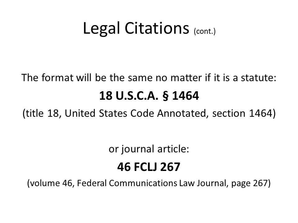 Legal Citations (cont.) The format will be the same no matter if it is a statute: 18 U.S.C.A.