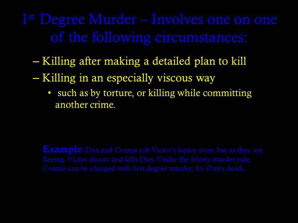 2 nd Degree Murder – Involves one of the following circumstances: - An intentional killing that is not premeditated or planned, nor committed in a reasonable heat of passion - A killing caused by dangerous conduct and the offender's obvious lack of concern for human life.