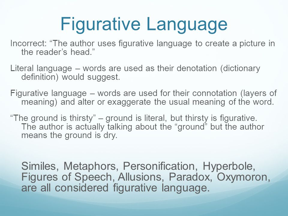 Figurative Language Incorrect: The author uses figurative language to create a picture in the reader's head. Literal language – words are used as their denotation (dictionary definition) would suggest.