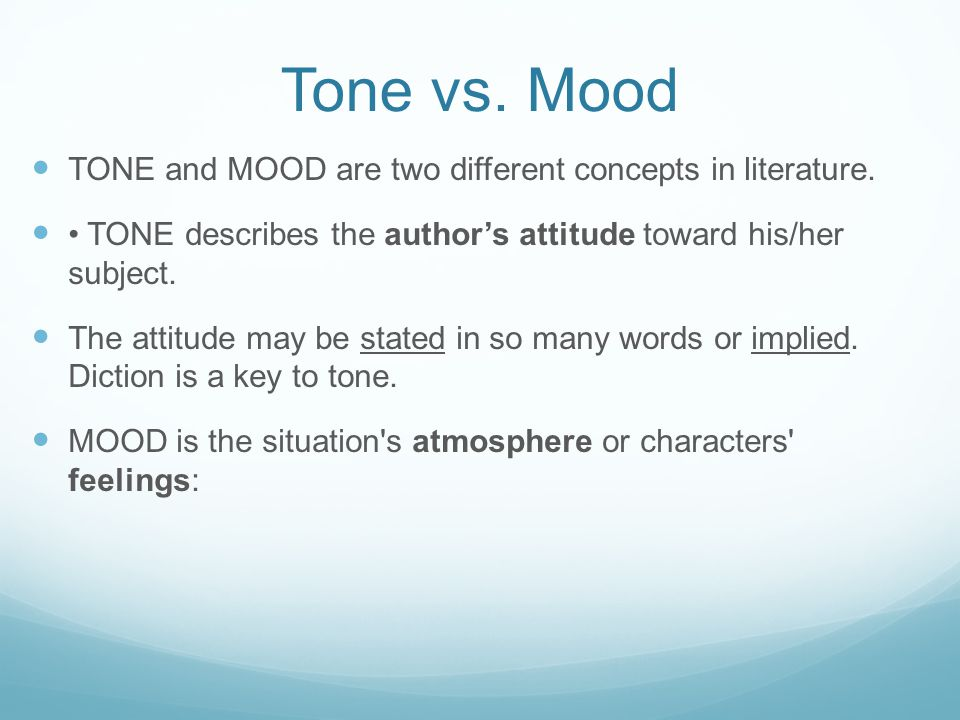 Tone vs. Mood TONE and MOOD are two different concepts in literature.