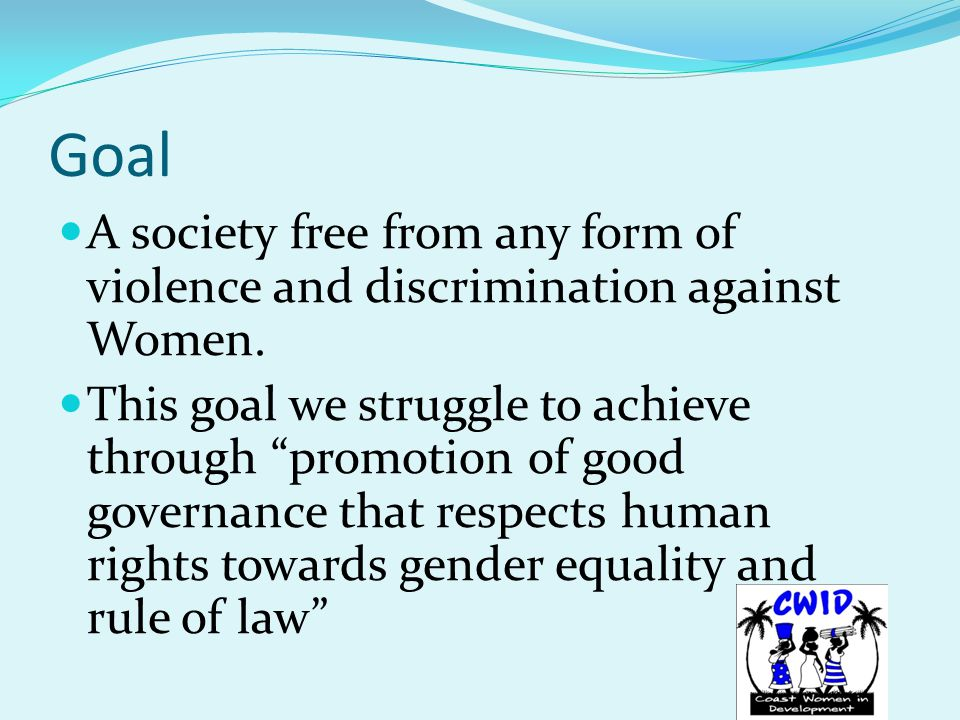 Goal A society free from any form of violence and discrimination against Women.