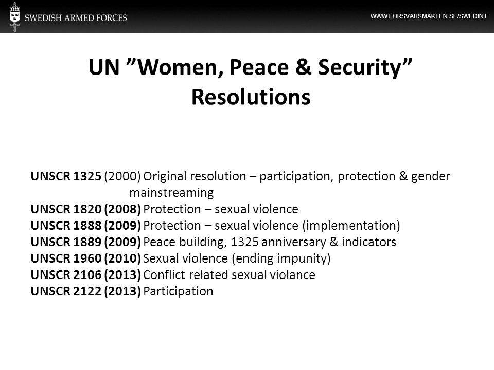 WWW.FORSVARSMAKTEN.SE/SWEDINT UNSCR 1325 (2000) Original resolution – participation, protection & gender mainstreaming UNSCR 1820 (2008) Protection –