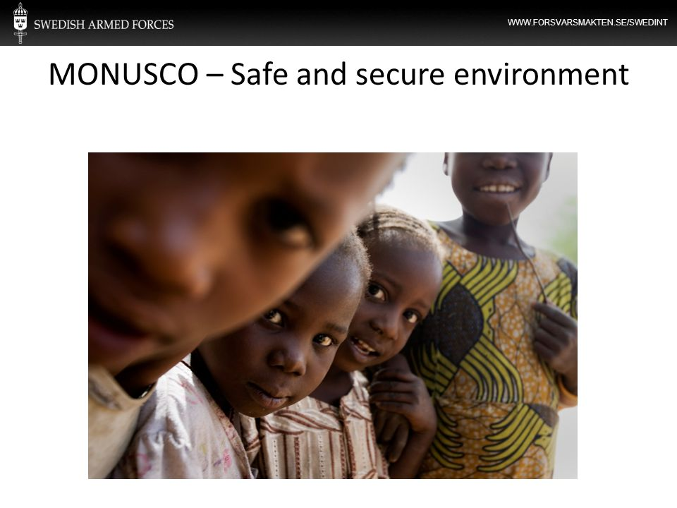 WWW.FORSVARSMAKTEN.SE/SWEDINT MONUSCO – Safe and secure environment