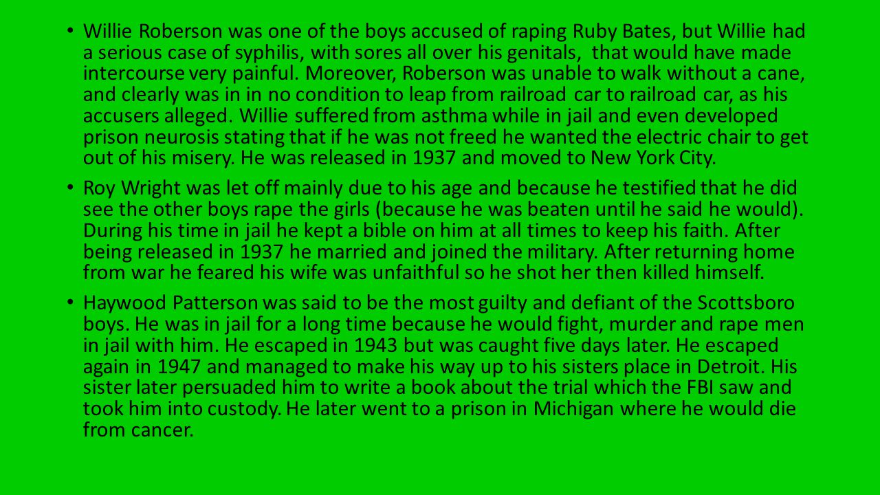 Willie Roberson was one of the boys accused of raping Ruby Bates, but Willie had a serious case of syphilis, with sores all over his genitals, that wo