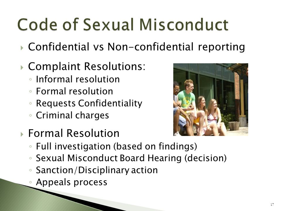  Confidential vs Non-confidential reporting  Complaint Resolutions: ◦ Informal resolution ◦ Formal resolution ◦ Requests Confidentiality ◦ Criminal