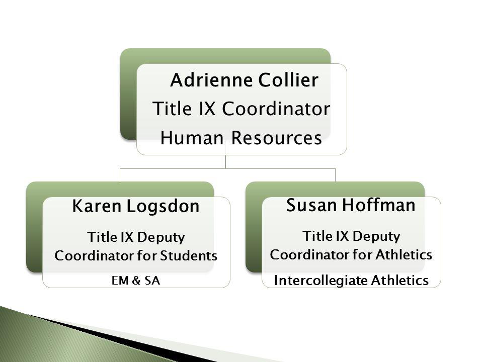 Adrienne Collier Title IX Coordinator Human Resources Karen Logsdon Title IX Deputy Coordinator for Students EM & SA Susan Hoffman Title IX Deputy Coordinator for Athletics Intercollegiate Athletics