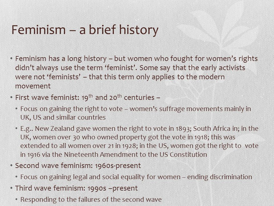 Feminism – a brief history Feminism has a long history – but women who fought for women's rights didn't always use the term 'feminist'.