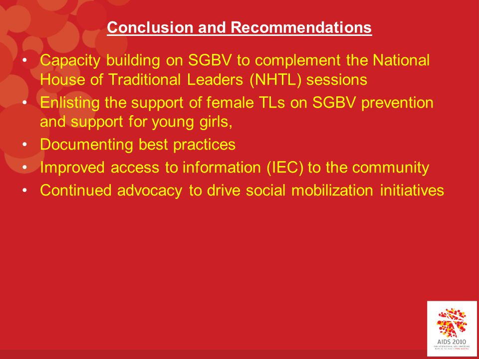 Conclusion and Recommendations Capacity building on SGBV to complement the National House of Traditional Leaders (NHTL) sessions Enlisting the support