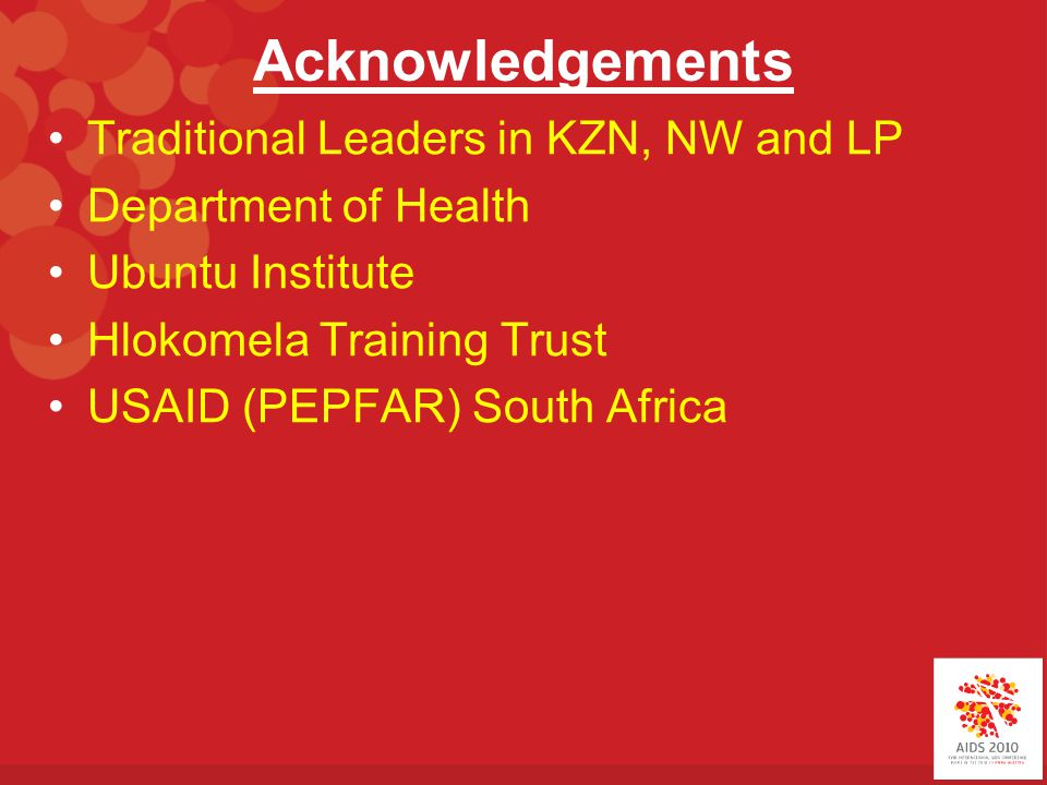 Acknowledgements Traditional Leaders in KZN, NW and LP Department of Health Ubuntu Institute Hlokomela Training Trust USAID (PEPFAR) South Africa