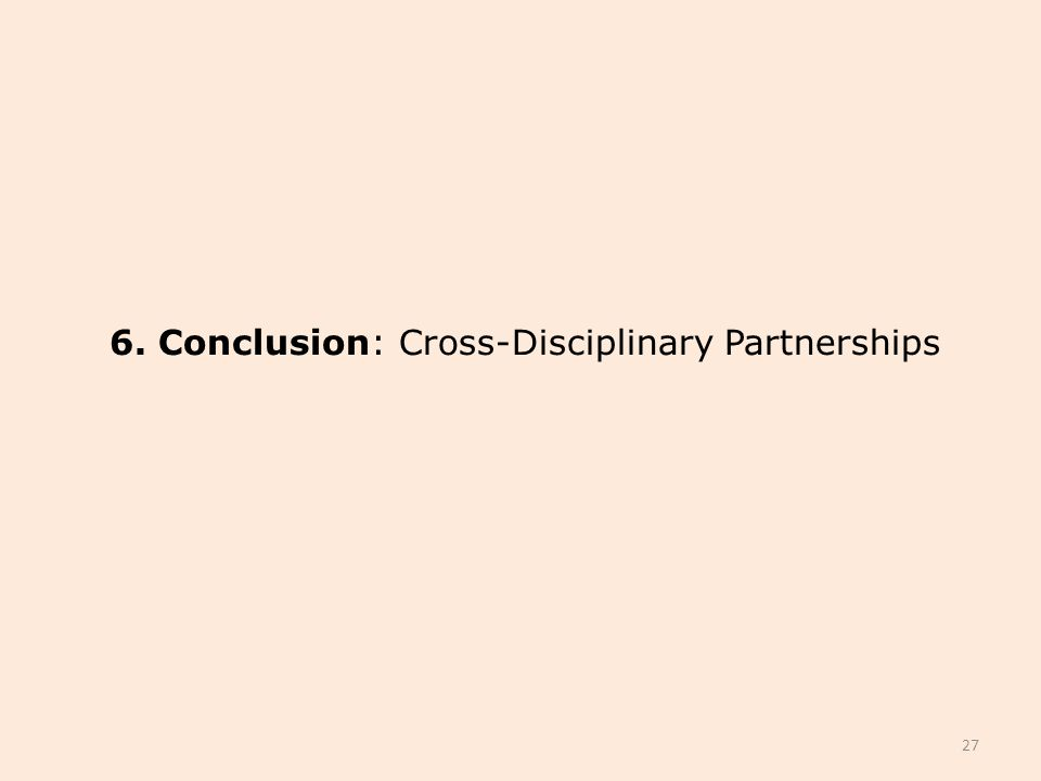 6. Conclusion: Cross-Disciplinary Partnerships 27