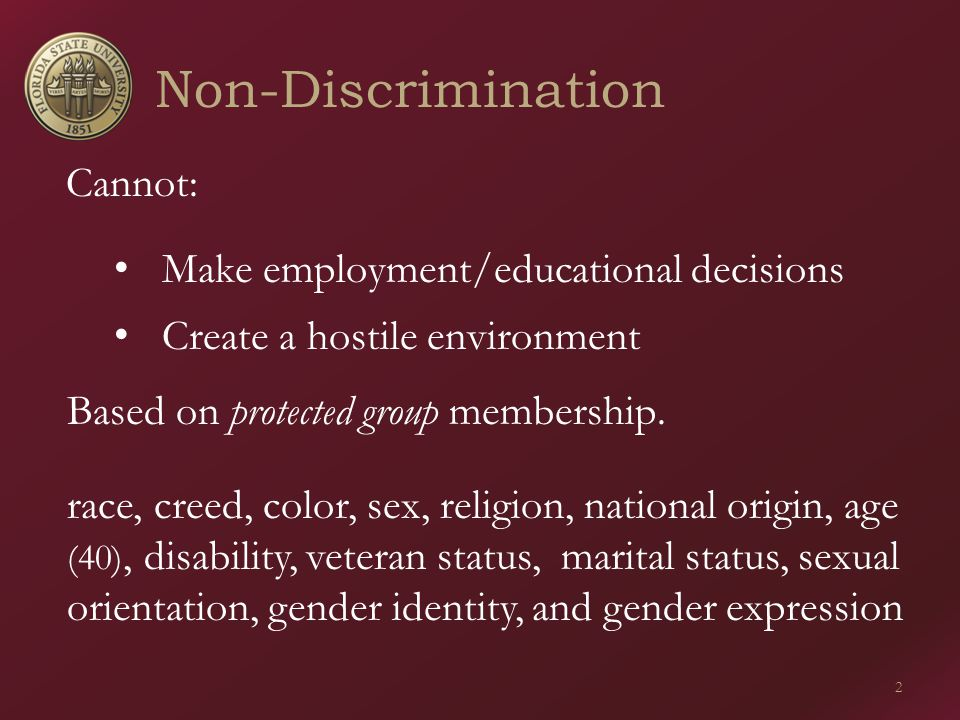 Cannot: Make employment/educational decisions Create a hostile environment Based on protected group membership.