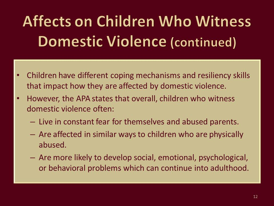 Children have different coping mechanisms and resiliency skills that impact how they are affected by domestic violence. However, the APA states that o