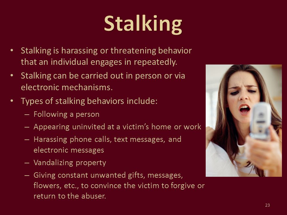 Stalking is harassing or threatening behavior that an individual engages in repeatedly. Stalking can be carried out in person or via electronic mechan