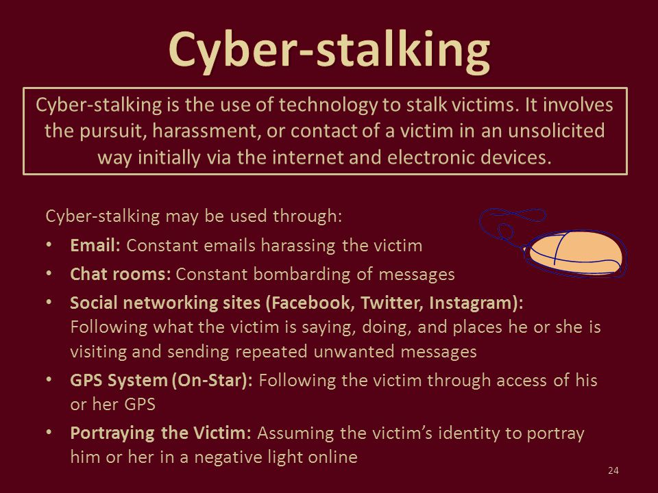 Cyber-stalking may be used through: Email: Constant emails harassing the victim Chat rooms: Constant bombarding of messages Social networking sites (F