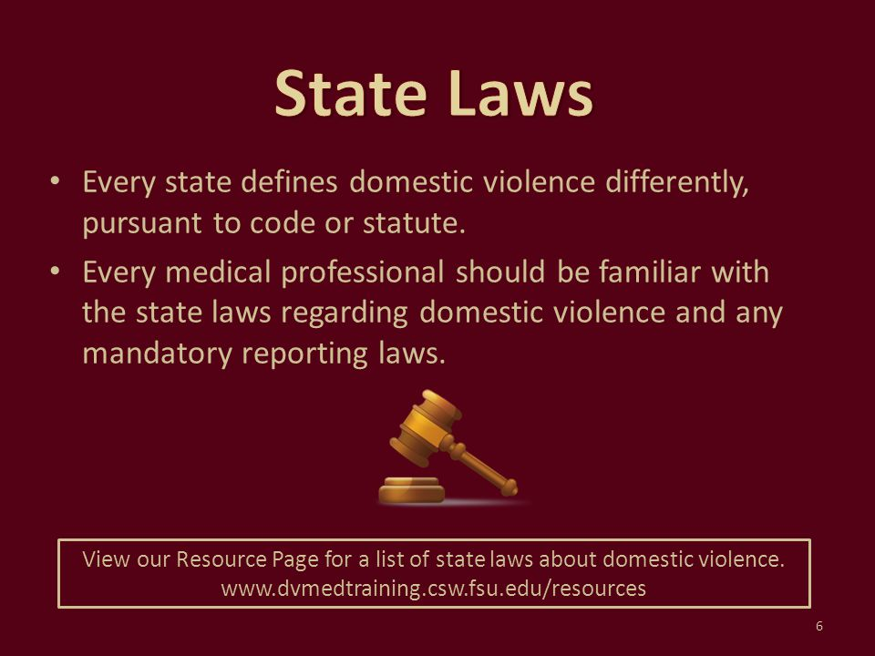 Every state defines domestic violence differently, pursuant to code or statute. Every medical professional should be familiar with the state laws rega