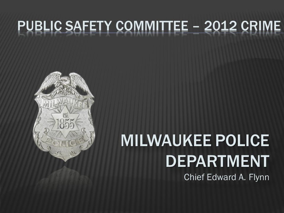 MILWAUKEE POLICE DEPARTMENT Chief Edward A. Flynn MILWAUKEE POLICE DEPARTMENT Chief Edward A. Flynn