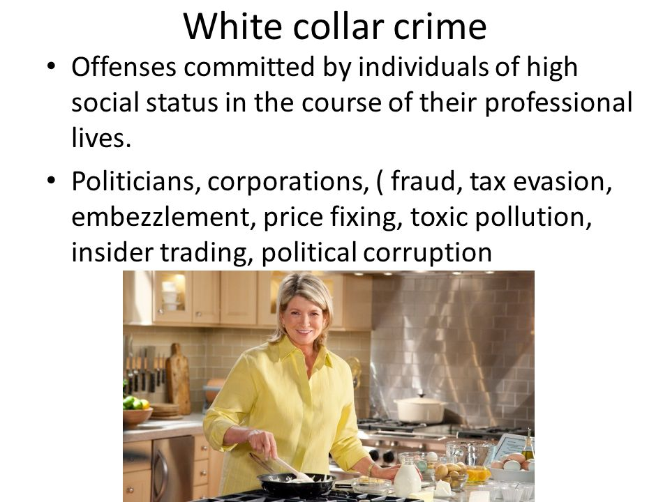 White collar crime Offenses committed by individuals of high social status in the course of their professional lives. Politicians, corporations, ( fra