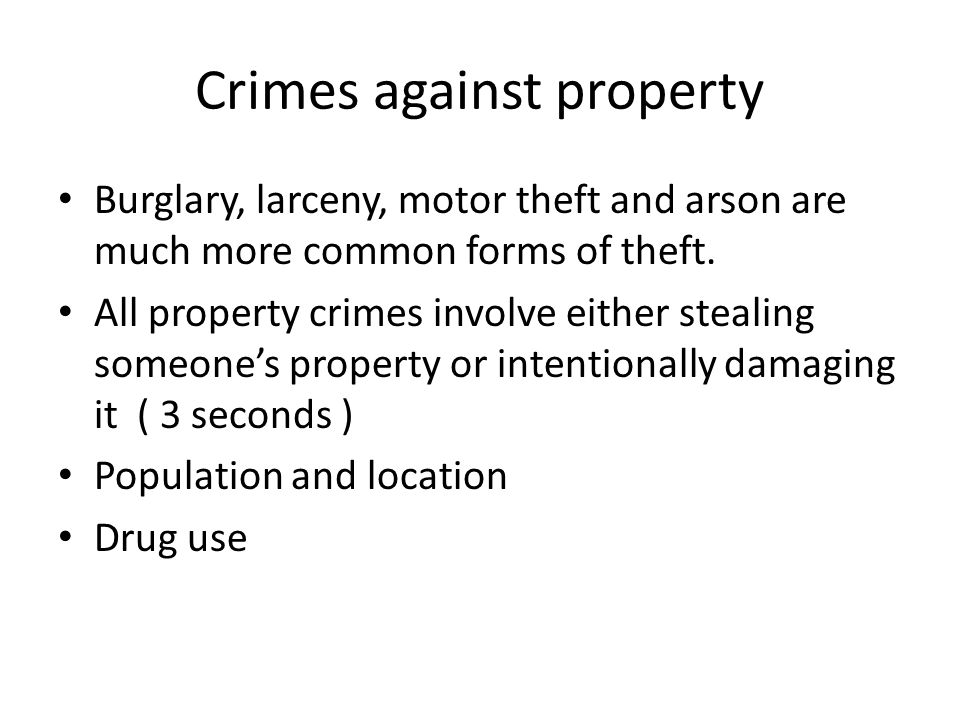 Crimes against property Burglary, larceny, motor theft and arson are much more common forms of theft. All property crimes involve either stealing some