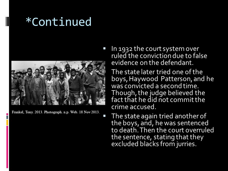 *Continued  In 1932 the court system over ruled the conviction due to false evidence on the defendant.  The state later tried one of the boys, Haywo