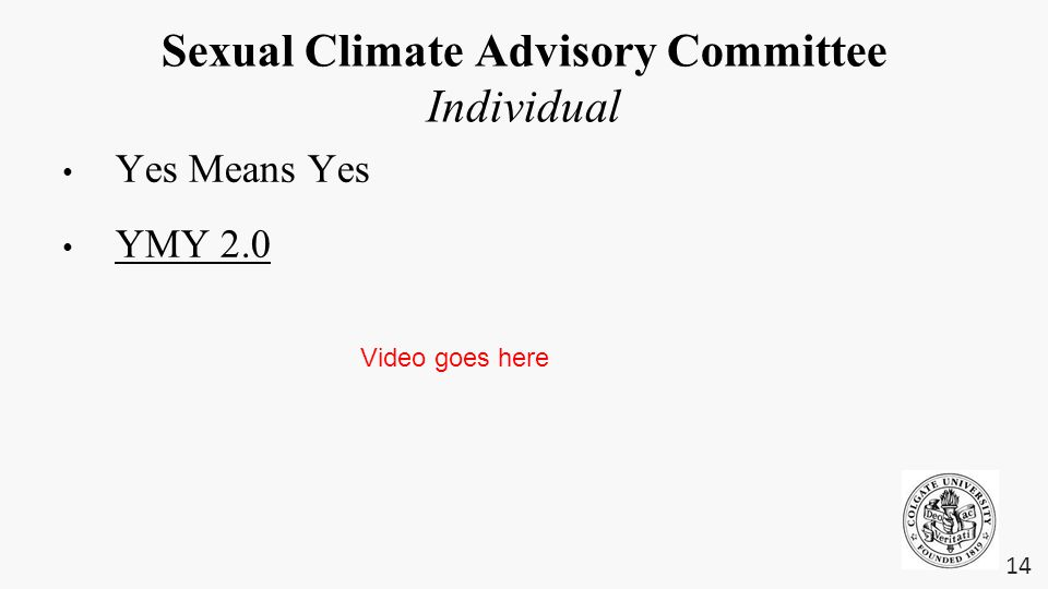 Sexual Climate Advisory Committee Individual Yes Means Yes YMY 2.0 14 Video goes here