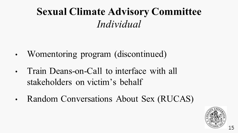 Sexual Climate Advisory Committee Individual Womentoring program (discontinued) Train Deans-on-Call to interface with all stakeholders on victim's beh
