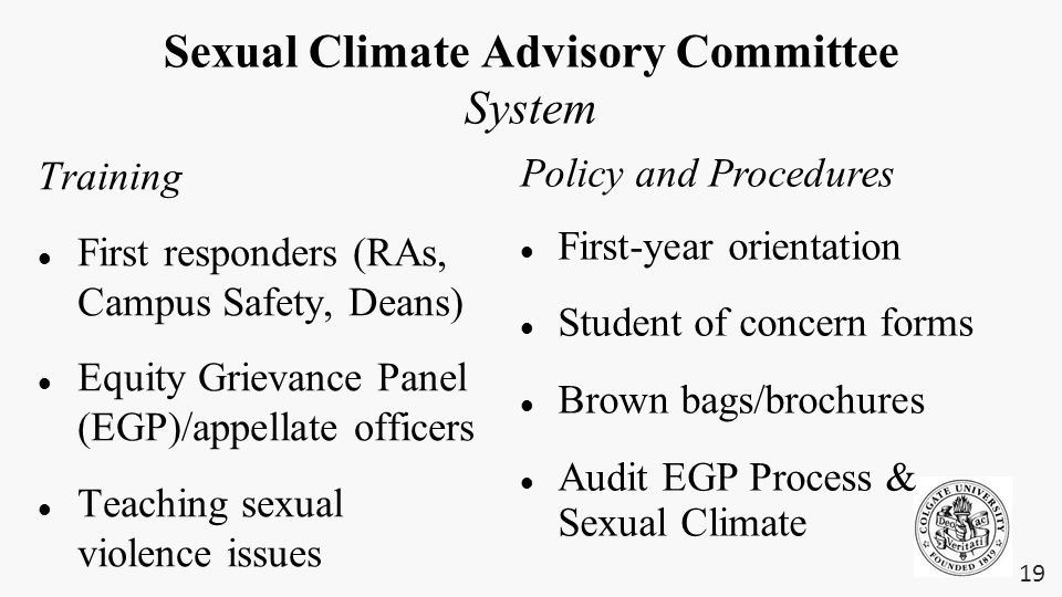 Sexual Climate Advisory Committee System Training First responders (RAs, Campus Safety, Deans) Equity Grievance Panel (EGP)/appellate officers Teachin