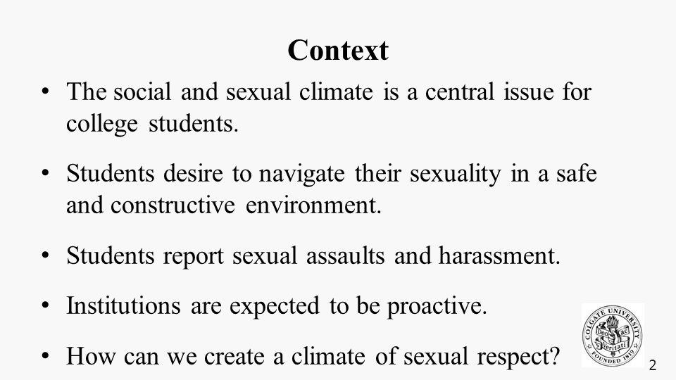 Context The social and sexual climate is a central issue for college students. Students desire to navigate their sexuality in a safe and constructive